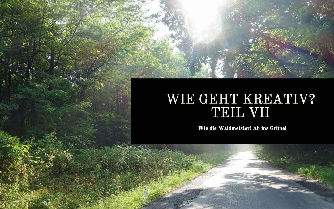 Wie geht kreativ? Teil VII – Wie die Waldmeister! Ab ins Grüne!
