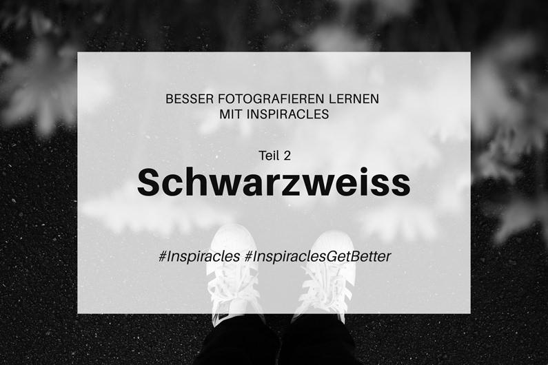 Besser fotografieren lernen mit Inspiracles – Teil 2 – Fotografiere in schwarzweiss