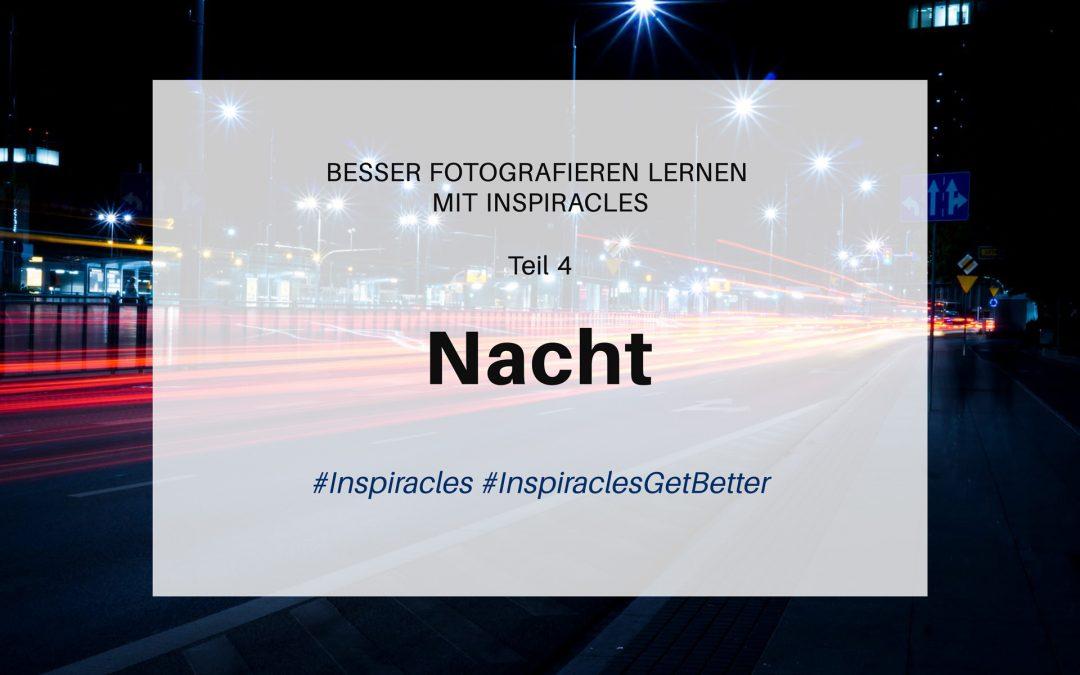 Besser fotografieren lernen mit Inspiracles – Teil 4 – Nacht
