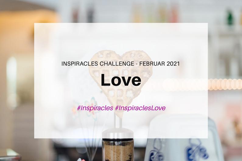 Inspiracles Challenge – Februar 2021 – Love